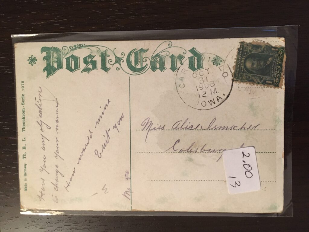 """Postmark a town in Iowa (Carywillo?) 12 M 31 Oct 1908. Addressed to Miss Alice Irmscher, Colesburg In. Inscription """"Have you any objection to change your name How would mine suit you"""""""