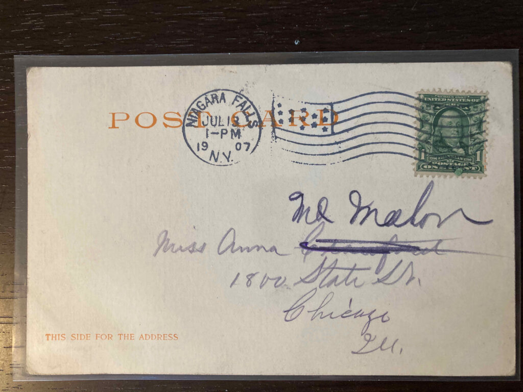 """Stamp. Postmark Niagara Falls, 1 P.M., 13 July 1907. Addressed to Miss Anna McMahon 1800 State St. Chicago Ill. McMahon written above crossed out """"Crawford."""""""