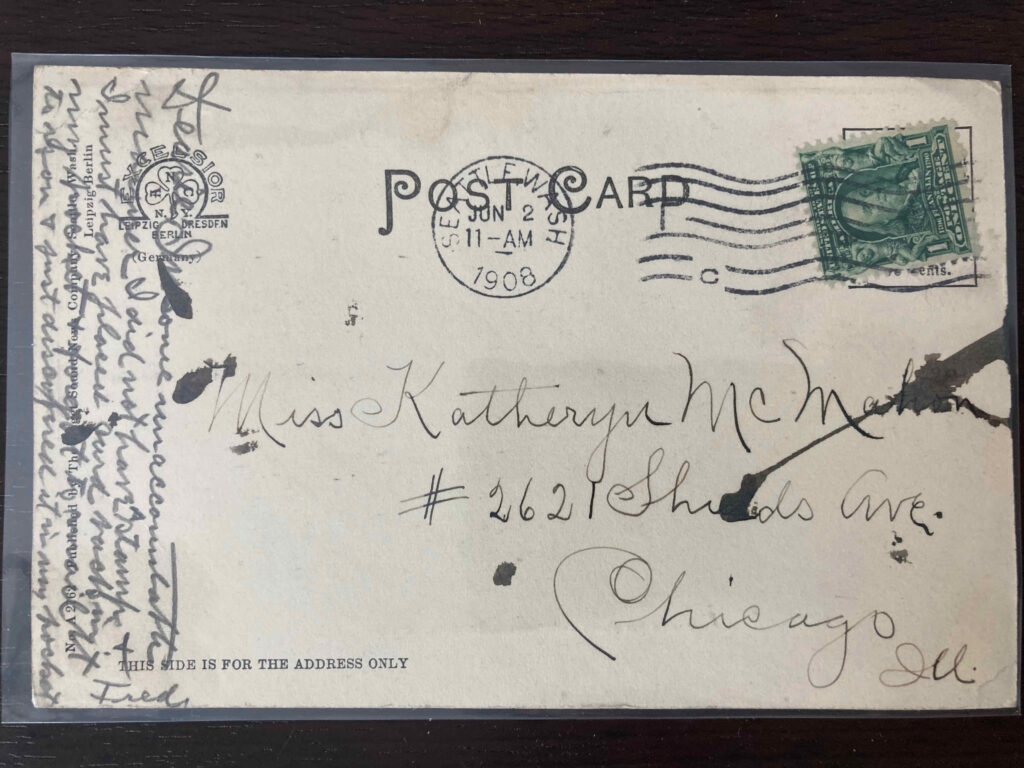 Stamp. Postmark Seattle Wash, 2 June 1908 11am. Addressed to Miss Katheryn McMahon #2621 Shields Ave. Chicago Ill. see post for message