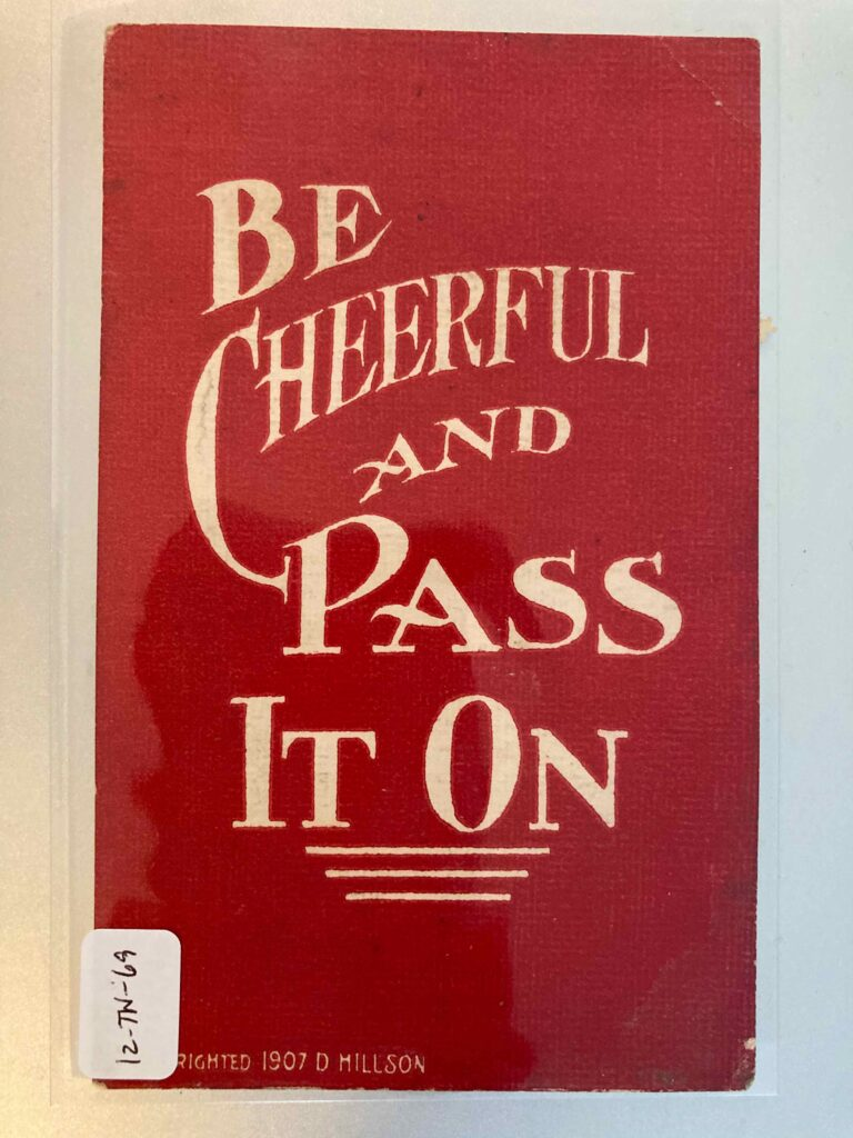 """""""Be cheerful and pass it on"""" Copyrighted 1907 D. Millson."""